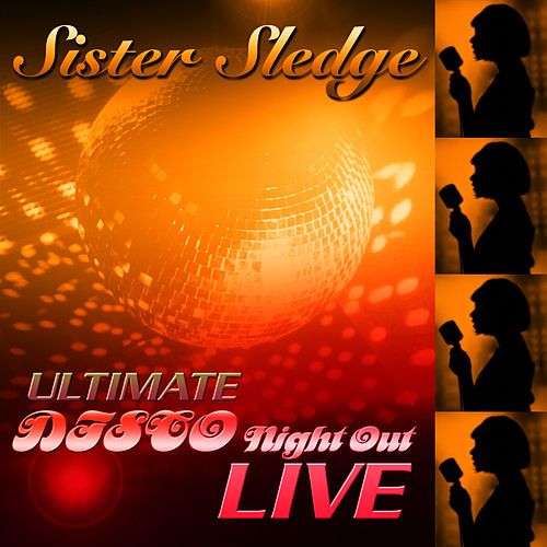 Play & Download Ultimate Disco Night Out 'Live' by Sister Sledge | Napster