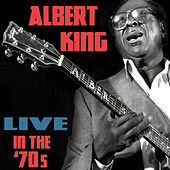 Live In the 70s by Albert King