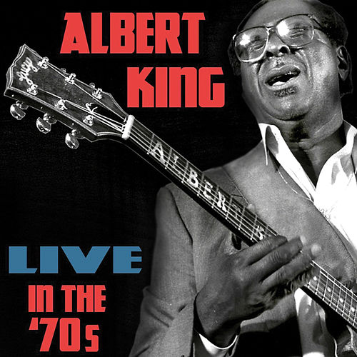 Play & Download Live In the 70s by Albert King | Napster