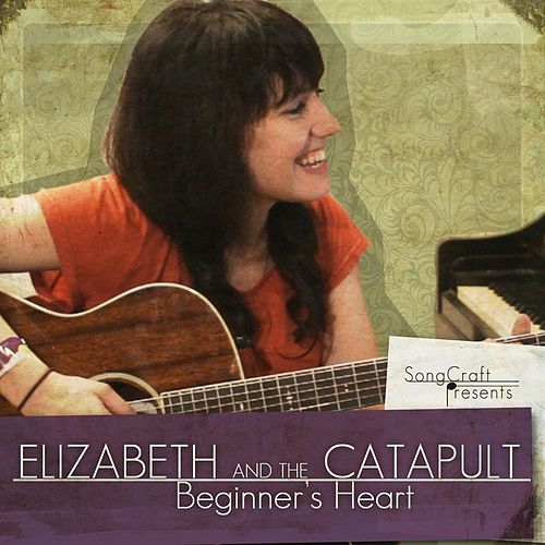 Play & Download Beginner's Heart by Elizabeth & The Catapult | Napster