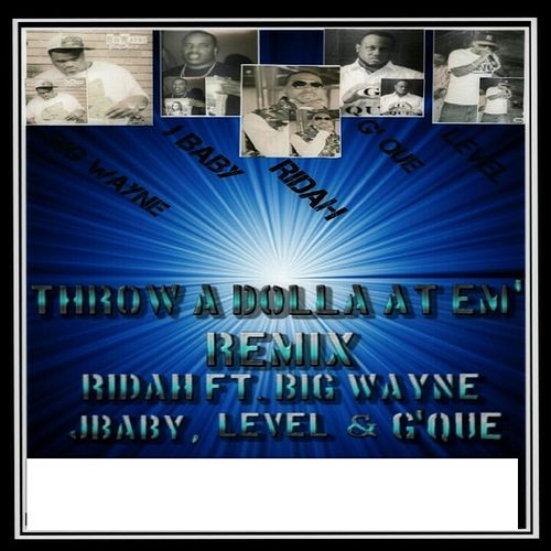 Throw a Dolla At Em' (Remix) [feat. Level, Big Wayne, G'que & Jbaby] by Mob Figaz (West Coast)