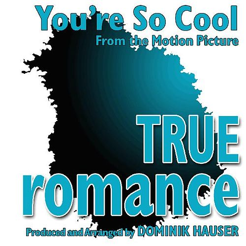 You're so Cool (From the Score to 'True Romance') by Dominik Hauser
