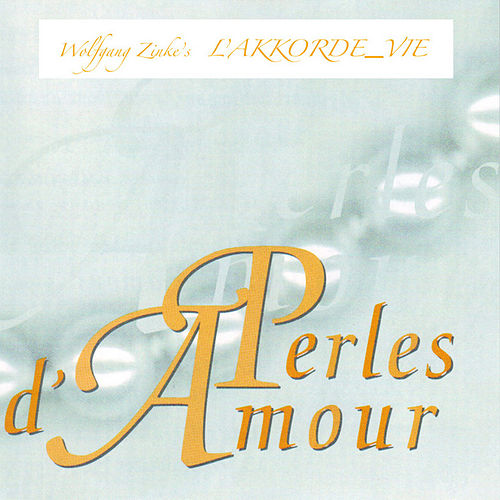 Play & Download Wolfgang Zinke's L'AKKORDE_VIE - Perles d'Amour by Wolfgang Zinke | Napster