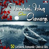 Play & Download Tanhai, Ishq Aur Aawargi 50 Greatest Romantic Ghazal Hits Best of Ghazals by Various Artists | Napster