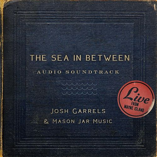 Play & Download The Sea in Between (Soundtrack) by Josh Garrels | Napster
