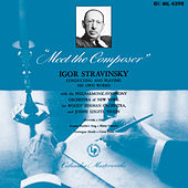 Meet the Composer: Igor Stravinsky Conducting and Playing His Own Works by Igor Stravinsky