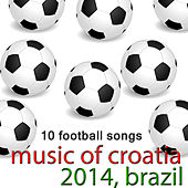Music of Croatia - 10 Football Songs by Various Artists