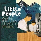 Play & Download We Are but Hunks of Wood Remixes by Little People | Napster