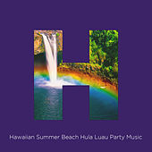 Play & Download Hawaiian Summer Beach Hula Luau Party Music by Various Artists | Napster