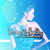 Strong & Healthy - Top Fitness Music by Various Artists
