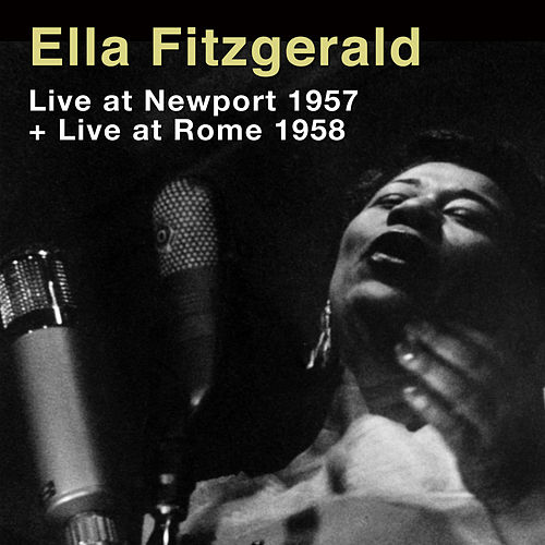 Play & Download Ella Fitzgerald Live at Newport 1957 + Live at Rome 1958 by Ella Fitzgerald | Napster