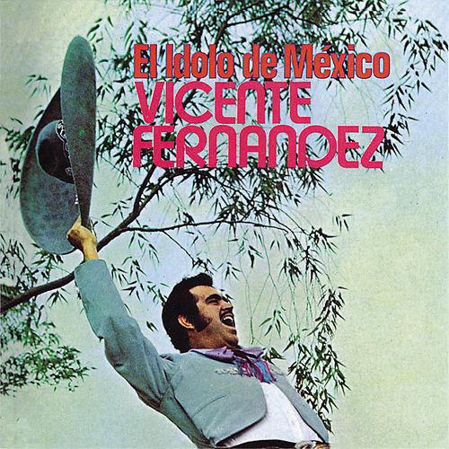 Play & Download El Idolo De Mexico by Vicente Fernández | Napster