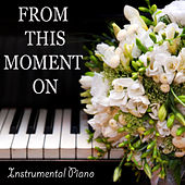 Play & Download From This Moment On: Instrumental Piano by The O'Neill Brothers Group | Napster