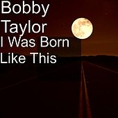 I Was Born Like This by Bobby Taylor