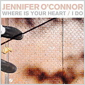 Play & Download Where Is Your Heart / I Do - Single by Jennifer O'Connor | Napster