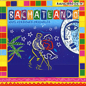 Play & Download Bachateando by Various Artists | Napster