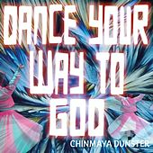Play & Download Dance Your Way to God by Chinmaya Dunster | Napster