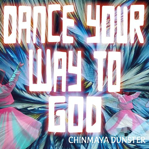 Dance Your Way to God by Chinmaya Dunster