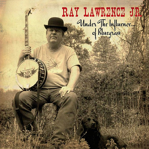 Play & Download Under the Influence of Bluegrass by Ray Lawrence Jr. | Napster