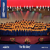 Play & Download For His Glory by DFW Mass Choir | Napster