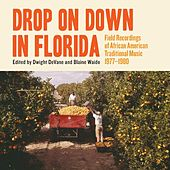 Play & Download Drop on Down in Florida: Field Recordings of African American Traditional Music 1977–1980 by Various Artists | Napster
