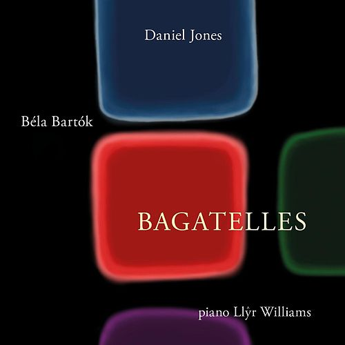 Play & Download The Bagatelles of Daniel Jones and Bela Bartok by Llyr Williams | Napster