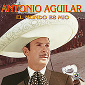 Play & Download El Mundo Es Mio by Antonio Aguilar | Napster