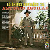 Play & Download 15 Exitos Norteños - Antonio Aguilar by Antonio Aguilar | Napster