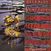 Play & Download Byzantium by Deep Blue Something | Napster