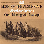 Music Of The Algonkins: Woodland Indians: Cree, Montagnais, Naskapi by Various Artists