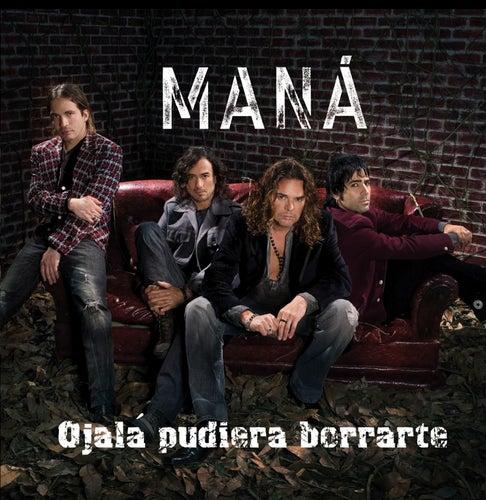 Ojala Pudiera Borrarte by Maná
