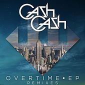 Overtime EP Remixes by Cash Cash