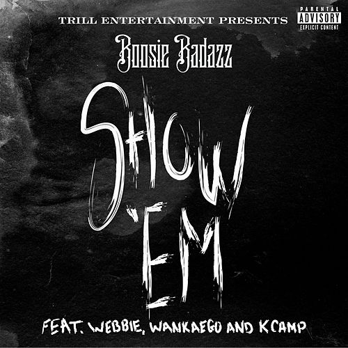 Play & Download Show 'Em (feat. Webbie, Wankaego & K Camp) by Boosie Badazz | Napster