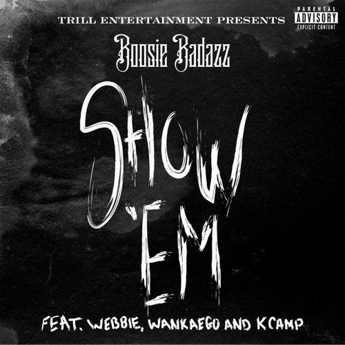 Show 'Em (feat. Webbie, Wankaego & K Camp) by Boosie Badazz