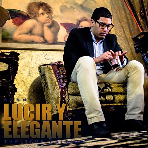 Play & Download Lucir Y Elegante (The Blue Edition) by Benny | Napster