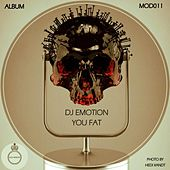Play & Download You Fat by DJ E Motion | Napster