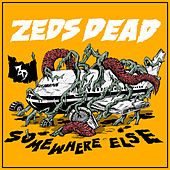 Play & Download Somewhere Else by Zeds Dead | Napster