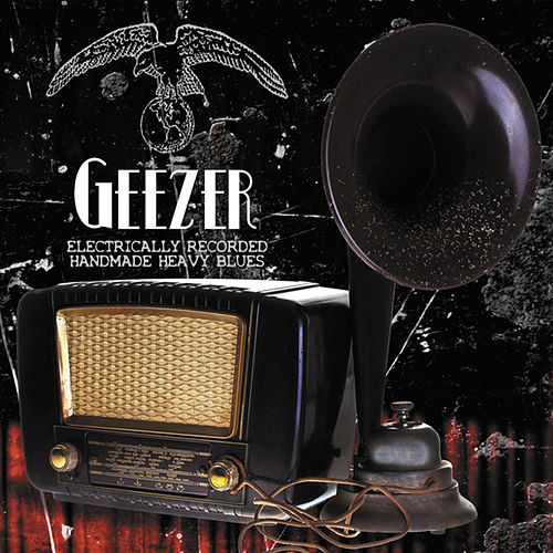 Play & Download Electrically Recorded Handmade Heavy Blues by Geezer | Napster