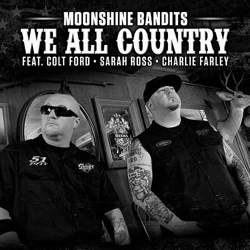 Play & Download We All Country (feat. Colt Ford, Sarah Ross & Charlie Farley) by Moonshine Bandits | Napster