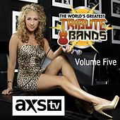 Play & Download Axs TV Presents: The World's Greatest Tribute Bands, Vol. 5 by Various Artists | Napster