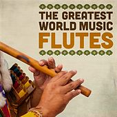 Play & Download The Greatest World Music Flutes by Various Artists | Napster