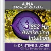 852 Hz: Awakening Intuition (Ajna) [Brow, 6th Chakra] by Dr. Steve G. Jones