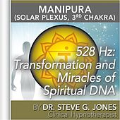 Play & Download 528 Hz: Transformation and Miracles of Spiritual DNA (Manipura) [Solar Plexus, 3rd Chakra] by Dr. Steve G. Jones | Napster