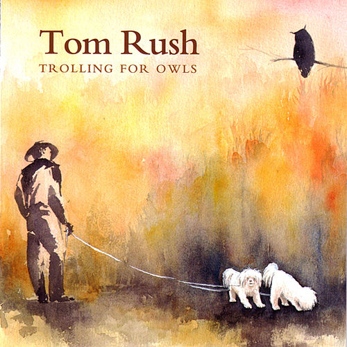 Play & Download Trolling For Owls by Tom Rush | Napster