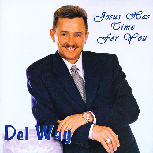 Play & Download Jesus Has Time For You by Del Way | Napster
