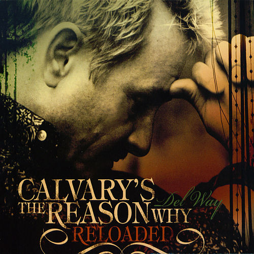 Play & Download Calvary's The Reason Why (Reloaded) by Del Way | Napster