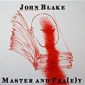 Master and Pra(e)y by John Blake