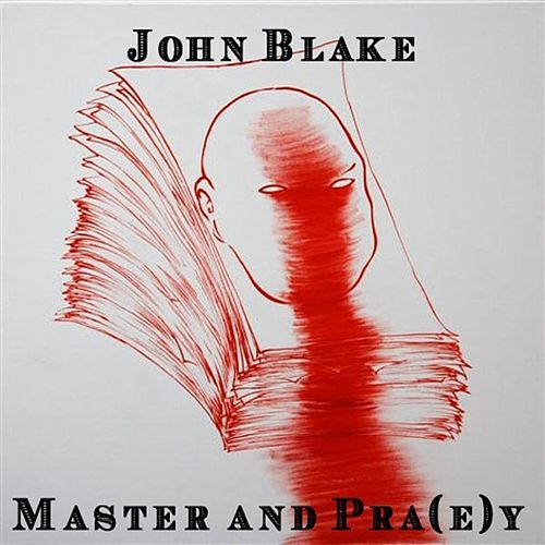 Play & Download Master and Pra(e)y by John Blake | Napster