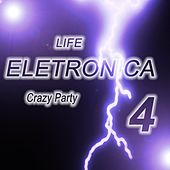Life Eletronica, Vol. 4 (Crazy Party) von Various Artists