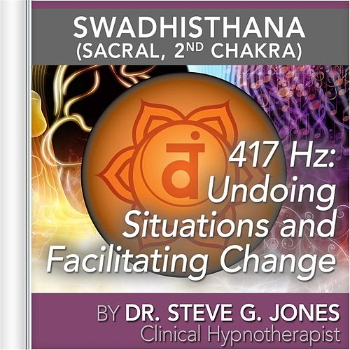 417 Hz: Undoing Situations and Facilitating Change (Swadhisthana) [Sacral, 2nd Chakra] by Dr. Steve G. Jones
